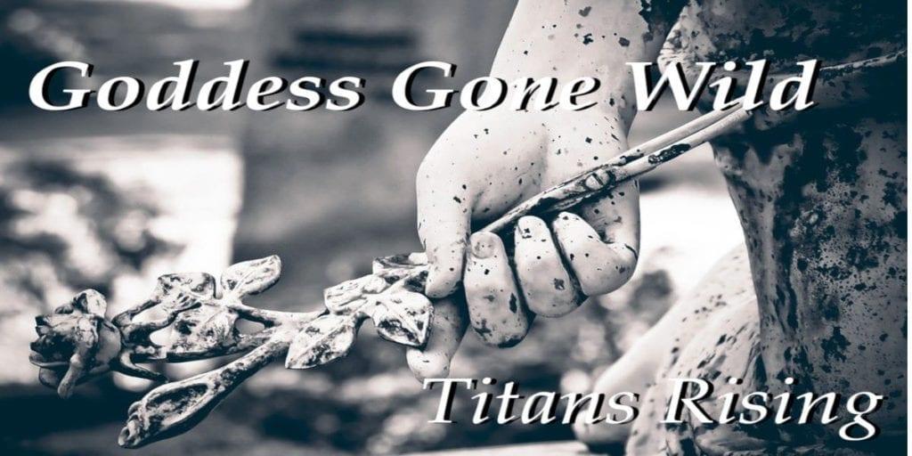Titans Rising – Goddess Gone Wild